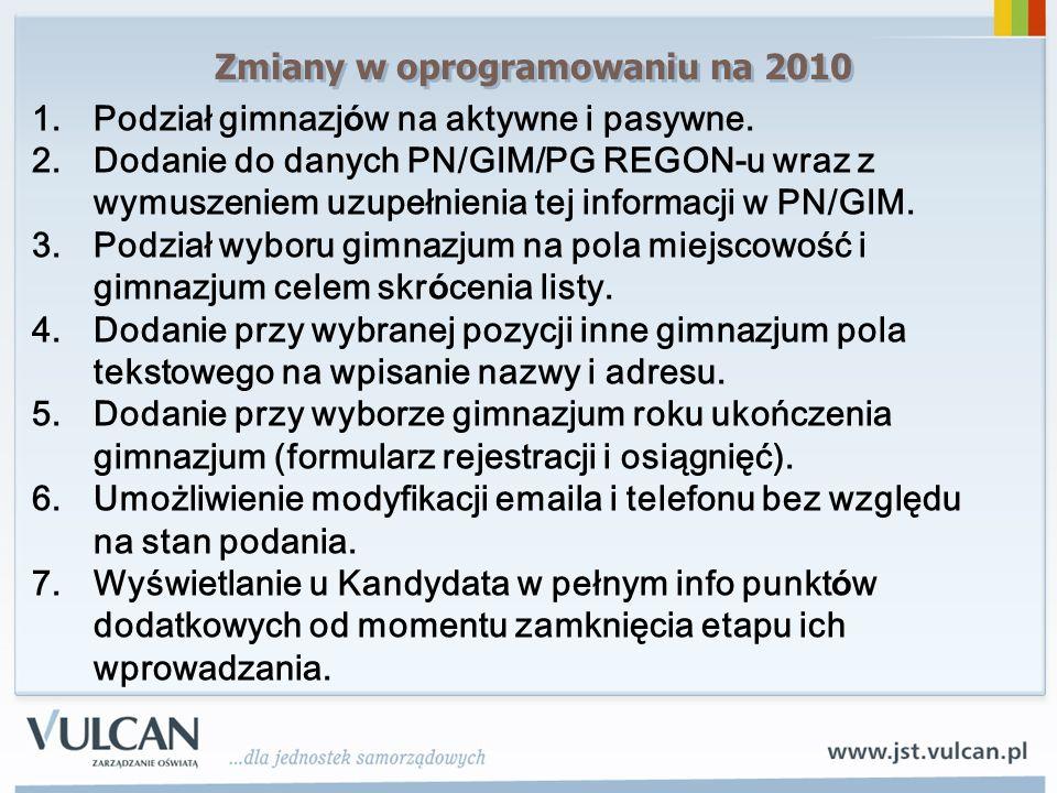 Zmiany w oprogramowaniu na 2010 1.Podział gimnazj ó w na aktywne i pasywne. 2.Dodanie do danych PN/GIM/PG REGON-u wraz z wymuszeniem uzupełnienia tej