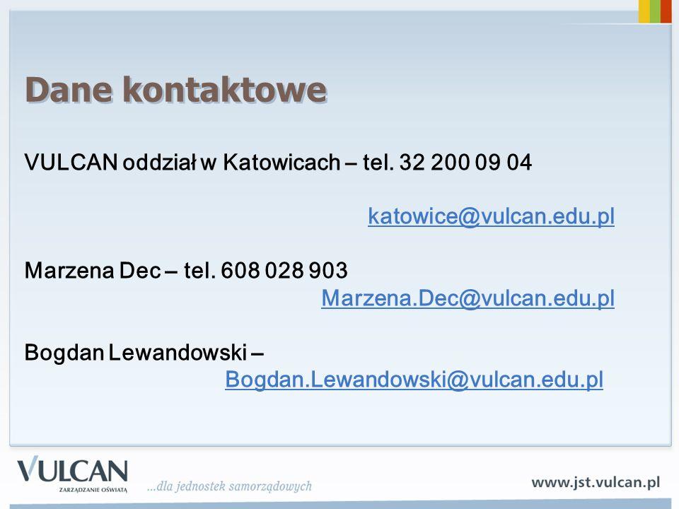 Dane kontaktowe VULCAN oddział w Katowicach – tel. 32 200 09 04 katowice@vulcan.edu.pl Marzena Dec – tel. 608 028 903 Marzena.Dec@vulcan.edu.pl Bogdan