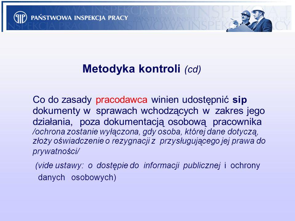 Metodyka kontroli (cd) Co do zasady pracodawca winien udostępnić sip dokumenty w sprawach wchodzących w zakres jego działania, poza dokumentacją osobo