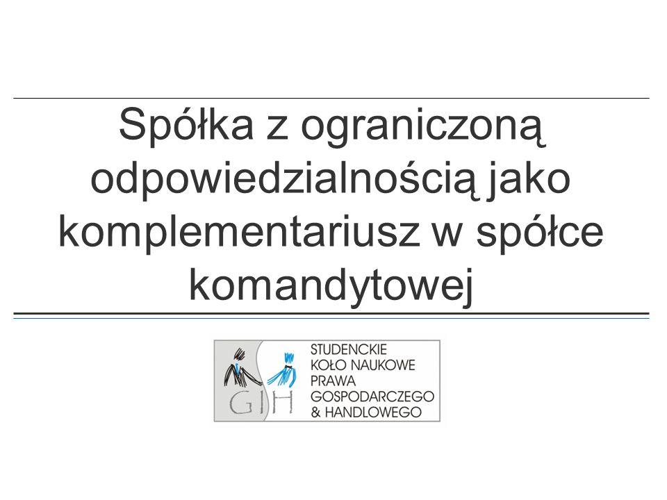 2 Spółka z o.o. jako komplementariusz w spółce komandytowej