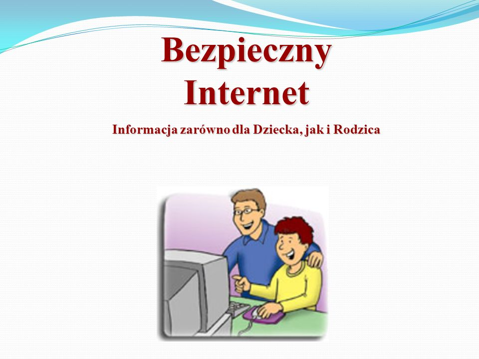 Bezpieczny Internet Informacja zarówno dla Dziecka, jak i Rodzica