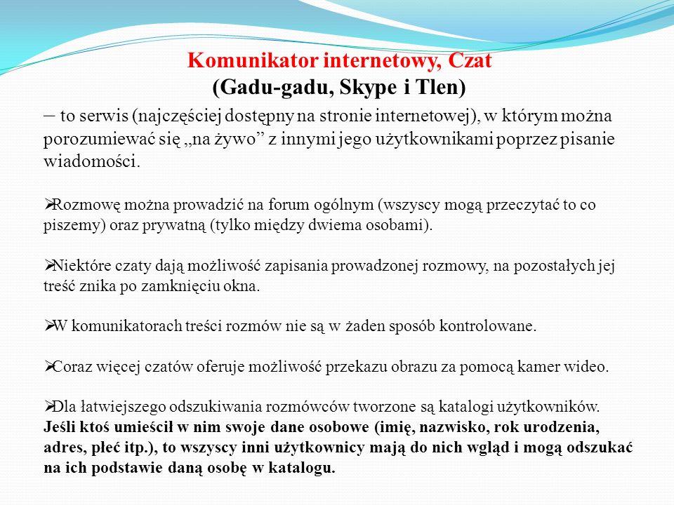 Komunikator internetowy, Czat (Gadu-gadu, Skype i Tlen) – to serwis (najczęściej dostępny na stronie internetowej), w którym można porozumiewać się na