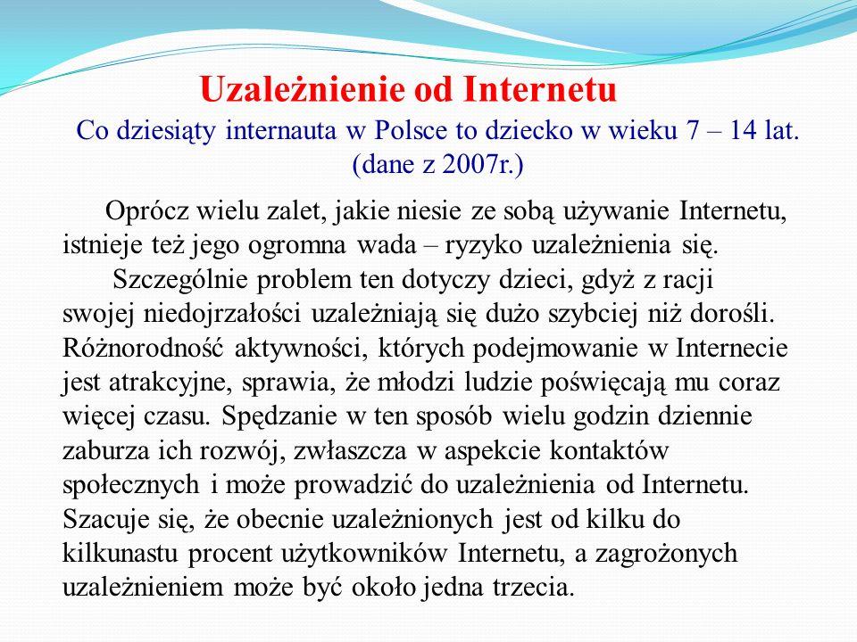 Uzależnienie od Internetu Co dziesiąty internauta w Polsce to dziecko w wieku 7 – 14 lat. (dane z 2007r.) Oprócz wielu zalet, jakie niesie ze sobą uży