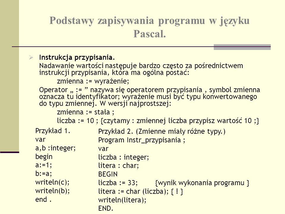 Podstawy zapisywania programu w języku Pascal. Instrukcja przypisania. Nadawanie wartości następuje bardzo często za pośrednictwem instrukcji przypisa