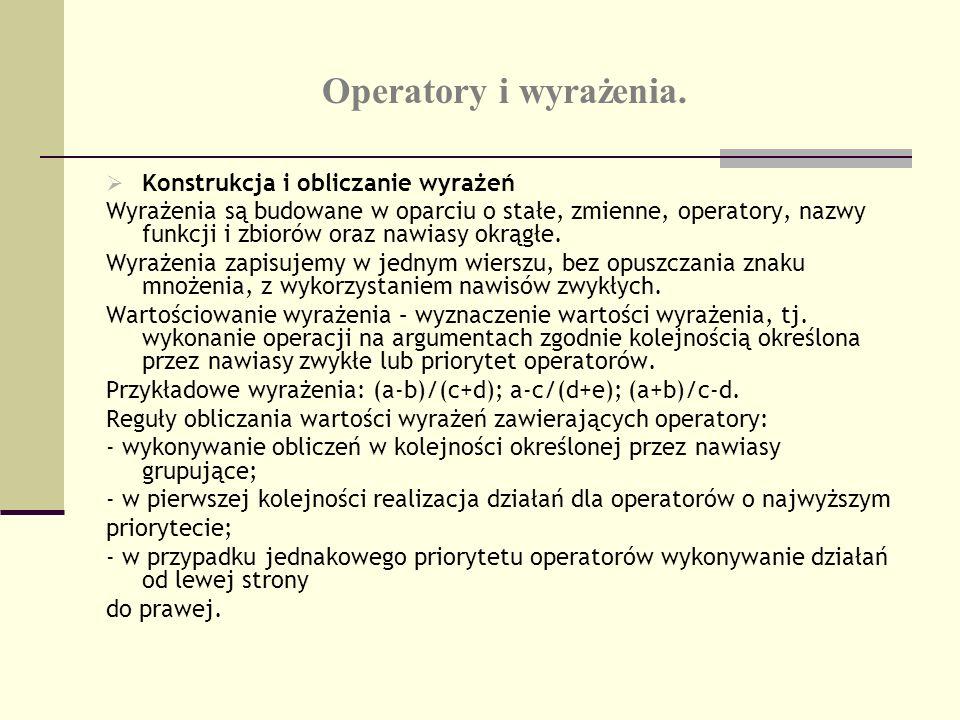 Operatory i wyrażenia. Konstrukcja i obliczanie wyrażeń Wyrażenia są budowane w oparciu o stałe, zmienne, operatory, nazwy funkcji i zbiorów oraz nawi