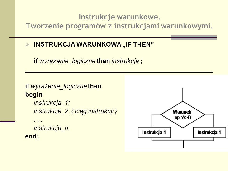 INSTRUKCJA WARUNKOWA IF THEN if wyrażenie_logiczne then instrukcja ; _____________________________________________________ if wyrażenie_logiczne then