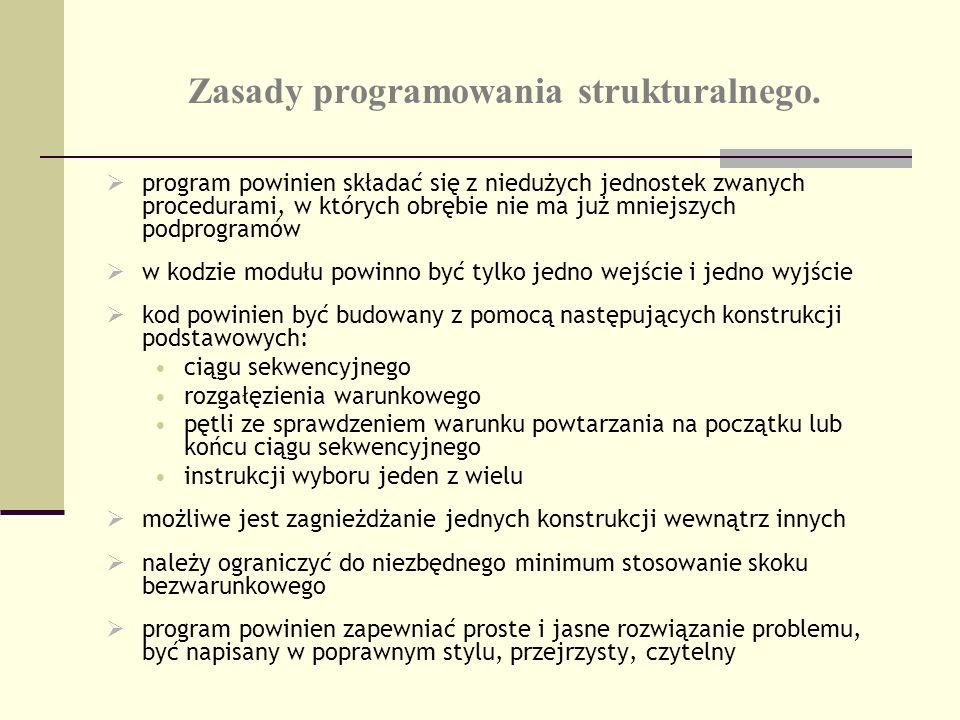 Zasady programowania strukturalnego. program powinien składać się z niedużych jednostek zwanych procedurami, w których obrębie nie ma już mniejszych p