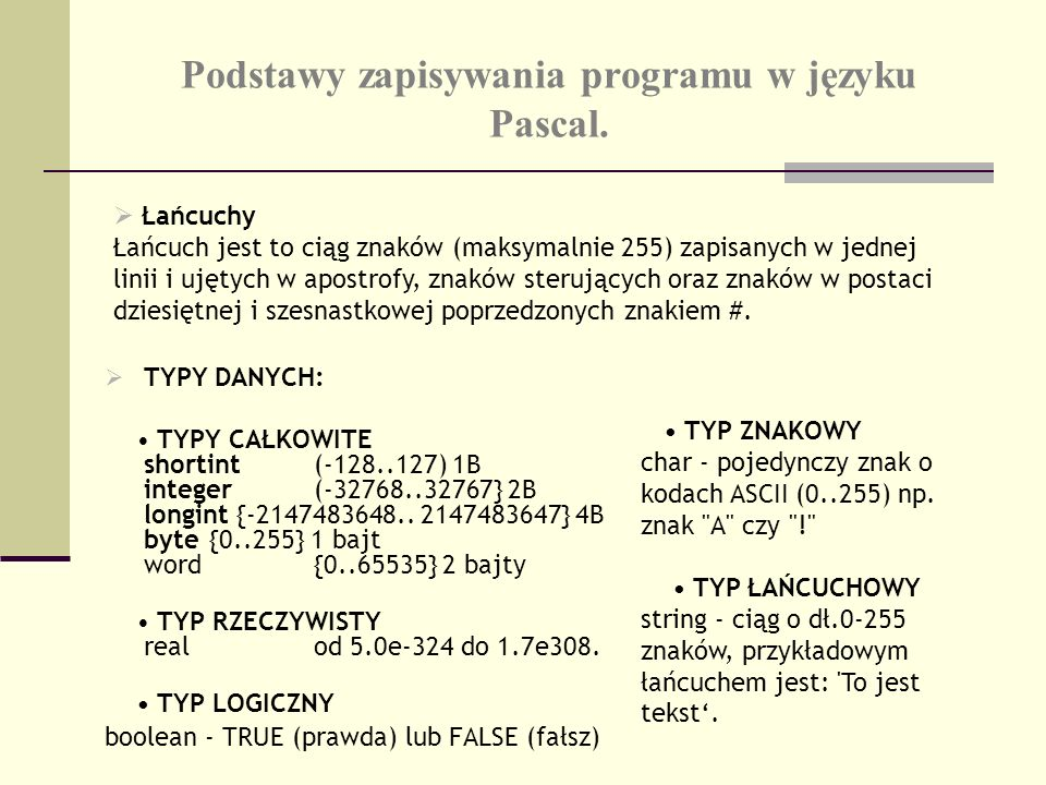 Podstawy zapisywania programu w języku Pascal. TYPY DANYCH: TYPY CAŁKOWITE shortint (-128..127) 1B integer (-32768..32767} 2B longint {-2147483648.. 2