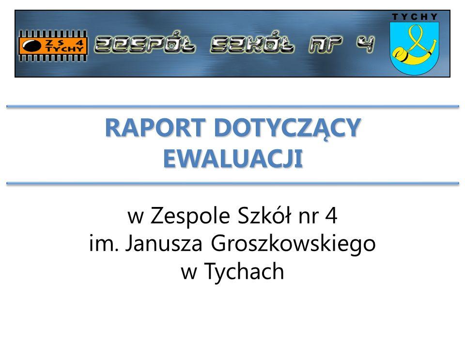 RAPORT DOTYCZĄCY EWALUACJI w Zespole Szkół nr 4 im. Janusza Groszkowskiego w Tychach
