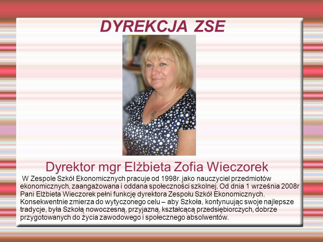 DYREKCJA ZSE Dyrektor mgr Elżbieta Zofia Wieczorek W Zespole Szkół Ekonomicznych pracuje od 1998r. jako nauczyciel przedmiotów ekonomicznych, zaangażo