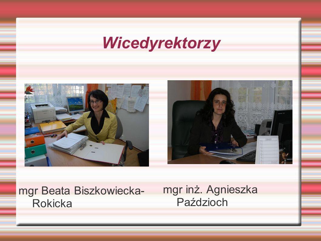 Wicedyrektorzy mgr Beata Biszkowiecka- Rokicka mgr inż. Agnieszka Paździoch