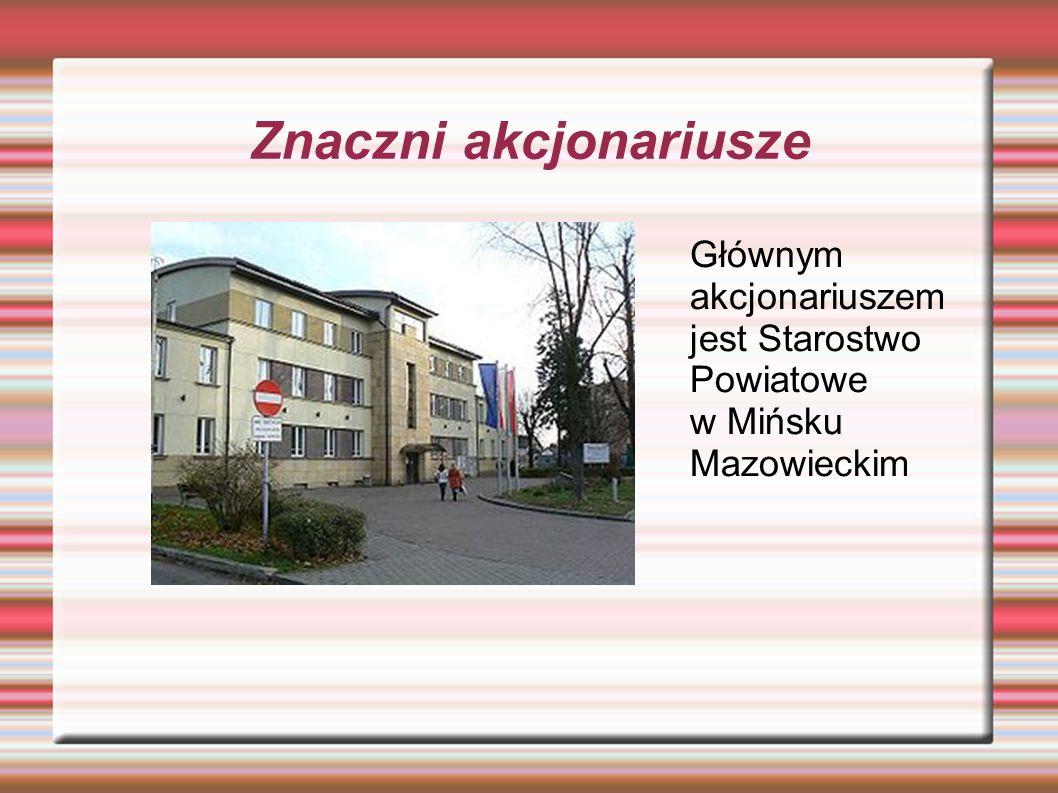 Znaczni akcjonariusze Głównym akcjonariuszem jest Starostwo Powiatowe w Mińsku Mazowieckim