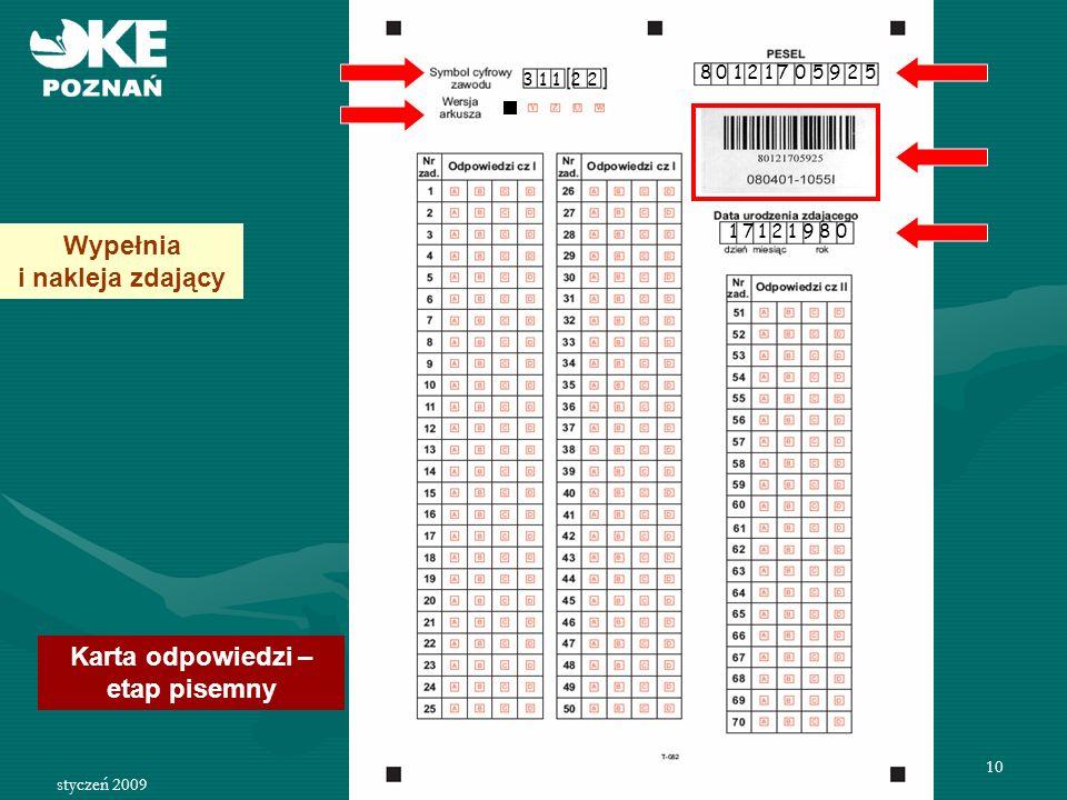 styczeń 2009 11 Kompletowanie materiałów egzaminacyjnych - etap pisemny w obecności przedstawiciela zdających bezpieczna koperta karty odpowiedzi max 50 szt.