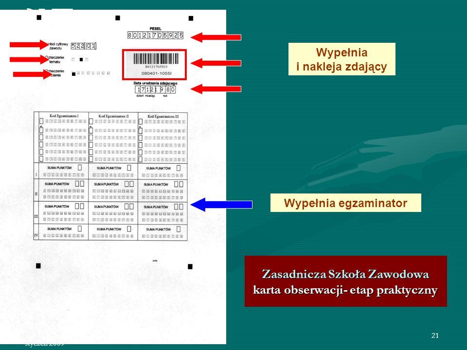 styczeń 2009 22 Kompletowanie materiałów egzaminacyjnych - etap praktyczny - Technikum i SP bezpieczna koperta karty pracy egzaminacyjnej karty oceny w obecności przedstawiciela zdających max 30 szt.