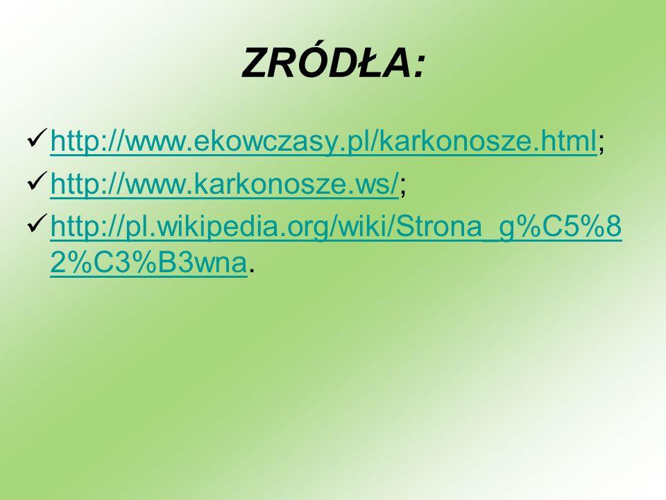 ZRÓDŁA: http://www.ekowczasy.pl/karkonosze.html; http://www.ekowczasy.pl/karkonosze.html http://www.karkonosze.ws/; http://www.karkonosze.ws/ http://p
