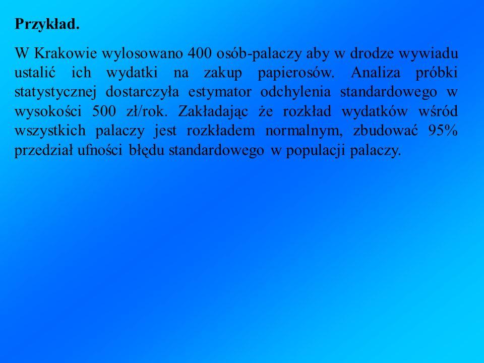Przykład. W Krakowie wylosowano 400 osób-palaczy aby w drodze wywiadu ustalić ich wydatki na zakup papierosów. Analiza próbki statystycznej dostarczył