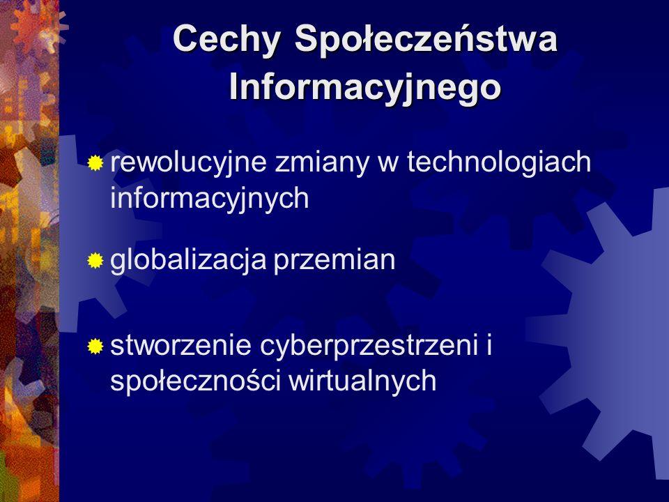 Cechy Społeczeństwa Informacyjnego rewolucyjne zmiany w technologiach informacyjnych globalizacja przemian stworzenie cyberprzestrzeni i społeczności