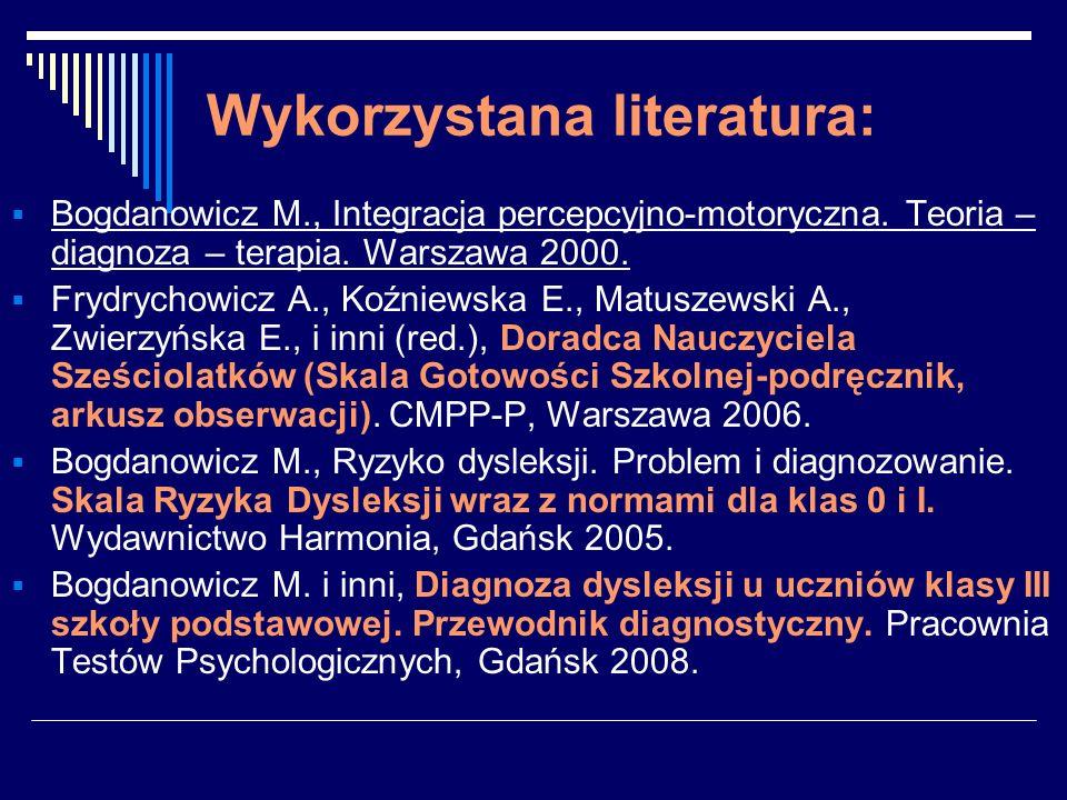 Wykorzystana literatura: Bogdanowicz M., Integracja percepcyjno-motoryczna. Teoria – diagnoza – terapia. Warszawa 2000. Frydrychowicz A., Koźniewska E