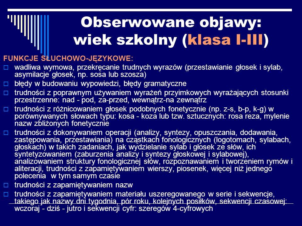 Obserwowane objawy: wiek szkolny (klasa I-III) FUNKCJE SŁUCHOWO-JĘZYKOWE: wadliwa wymowa, przekręcanie trudnych wyrazów (przestawianie głosek i sylab,