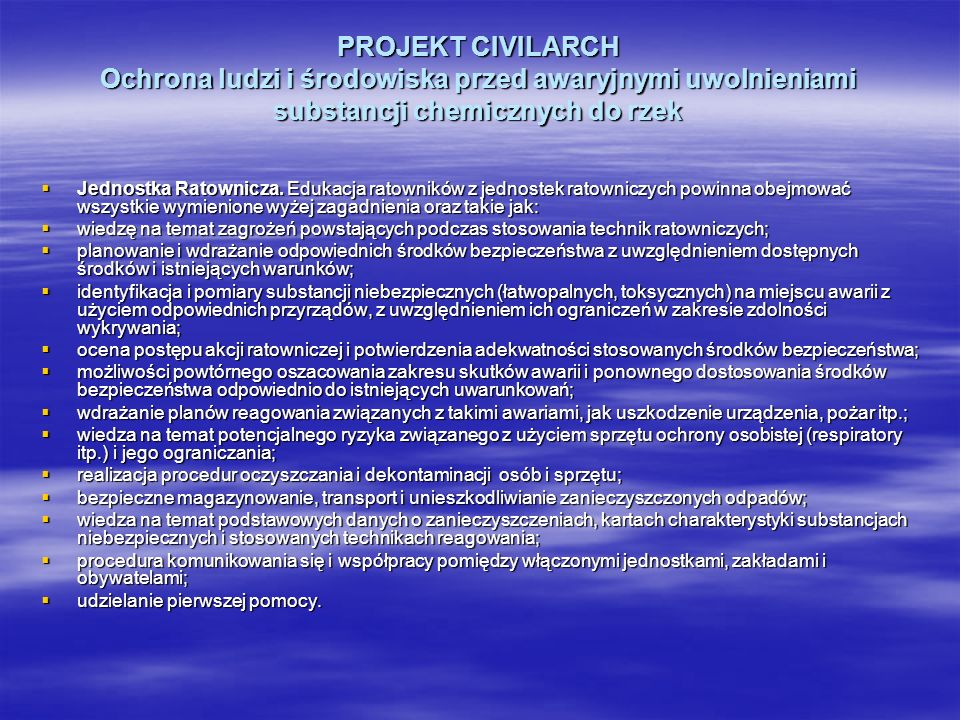 PROJEKT CIVILARCH Ochrona ludzi i środowiska przed awaryjnymi uwolnieniami substancji chemicznych do rzek Jednostka Ratownicza. Edukacja ratowników z