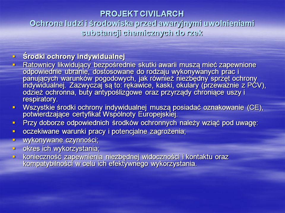 PROJEKT CIVILARCH Ochrona ludzi i środowiska przed awaryjnymi uwolnieniami substancji chemicznych do rzek Środki ochrony indywidualnej Środki ochrony