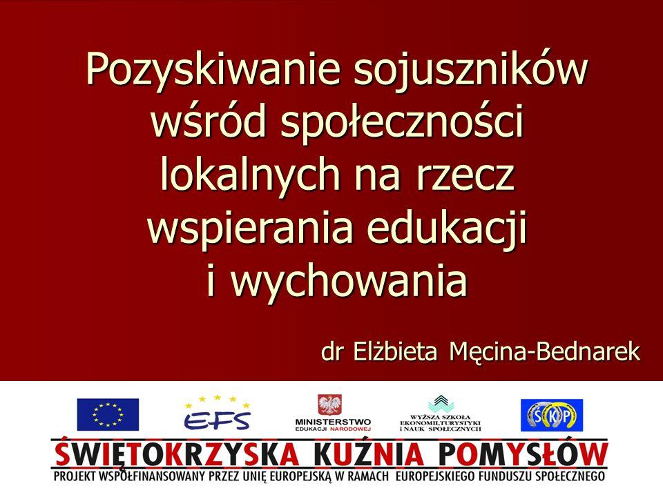 dr Elżbieta Męcina-Bednarek Pozyskiwanie sojuszników wśród społeczności lokalnych na rzecz wspierania edukacji i wychowania
