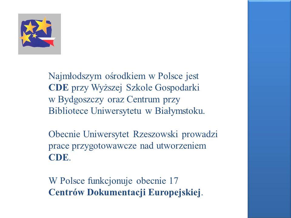 Najmłodszym ośrodkiem w Polsce jest CDE przy Wyższej Szkole Gospodarki w Bydgoszczy oraz Centrum przy Bibliotece Uniwersytetu w Białymstoku. Obecnie U