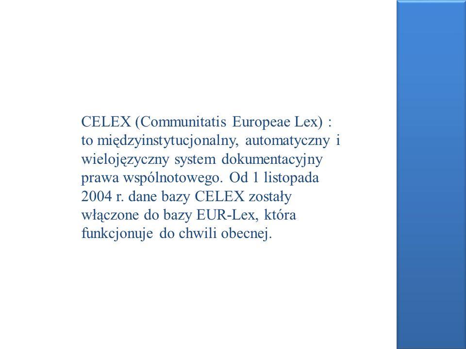 CELEX (Communitatis Europeae Lex) : to międzyinstytucjonalny, automatyczny i wielojęzyczny system dokumentacyjny prawa wspólnotowego. Od 1 listopada 2