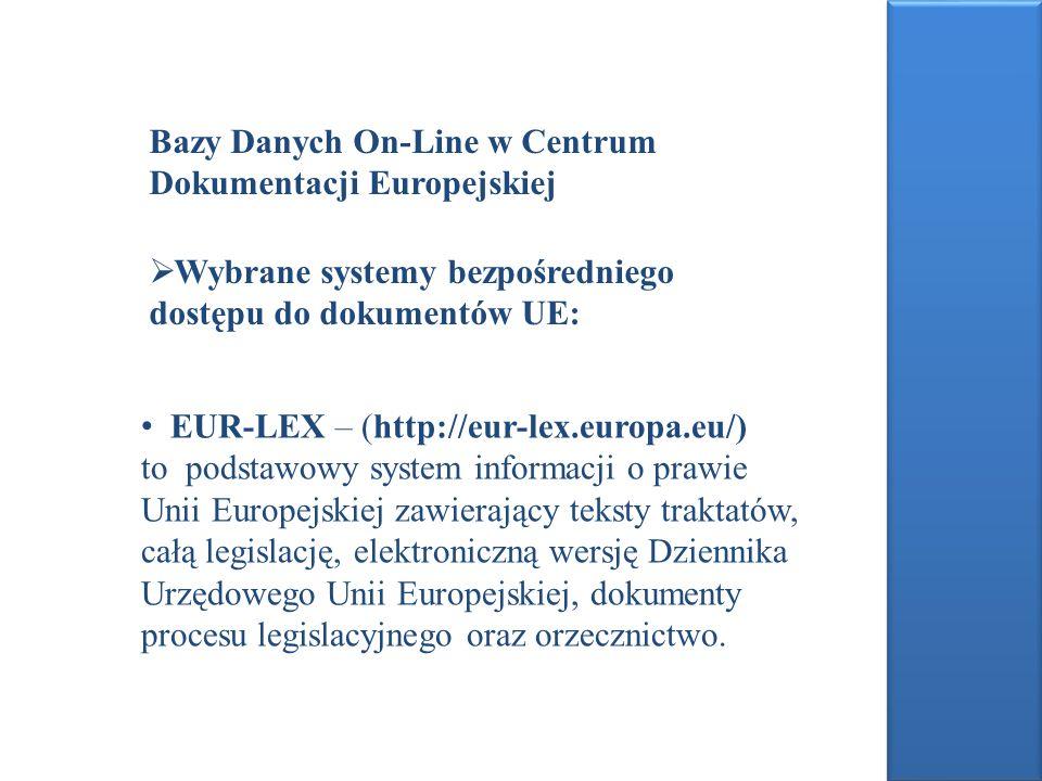 Bazy Danych On-Line w Centrum Dokumentacji Europejskiej Wybrane systemy bezpośredniego dostępu do dokumentów UE: EUR-LEX – (http://eur-lex.europa.eu/)
