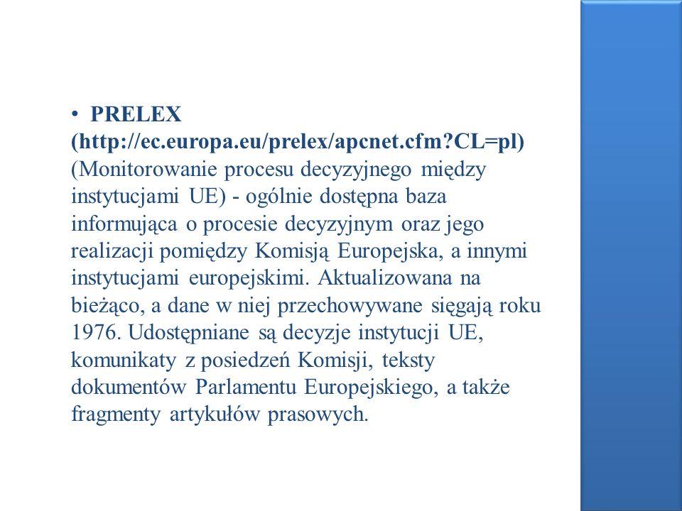 PRELEX (http://ec.europa.eu/prelex/apcnet.cfm?CL=pl) (Monitorowanie procesu decyzyjnego między instytucjami UE) - ogólnie dostępna baza informująca o