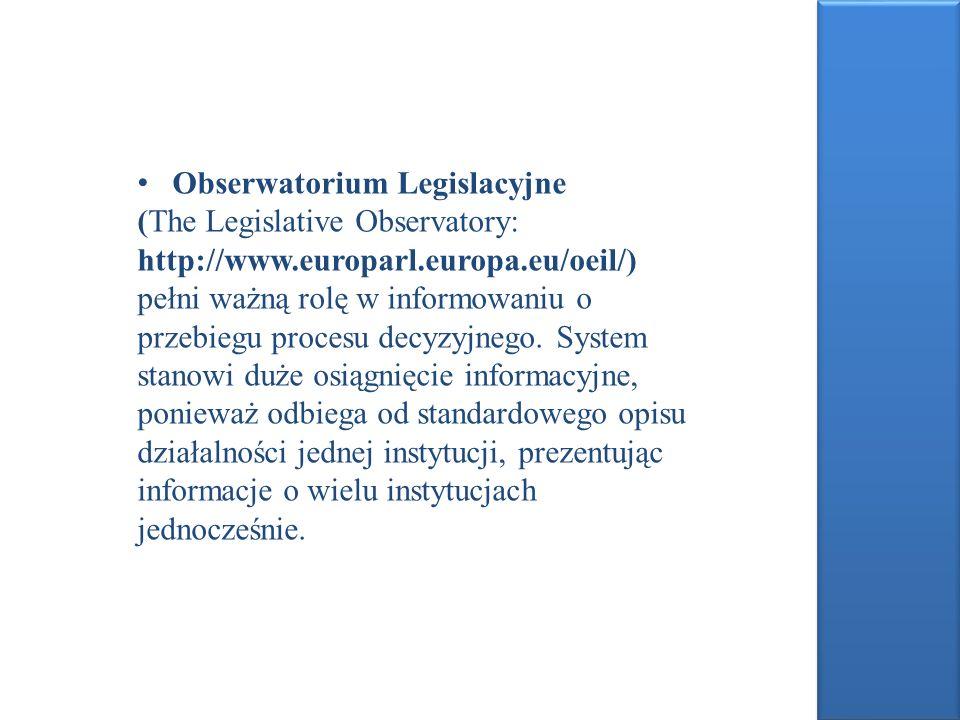 Obserwatorium Legislacyjne (The Legislative Observatory: http://www.europarl.europa.eu/oeil/) pełni ważną rolę w informowaniu o przebiegu procesu decy