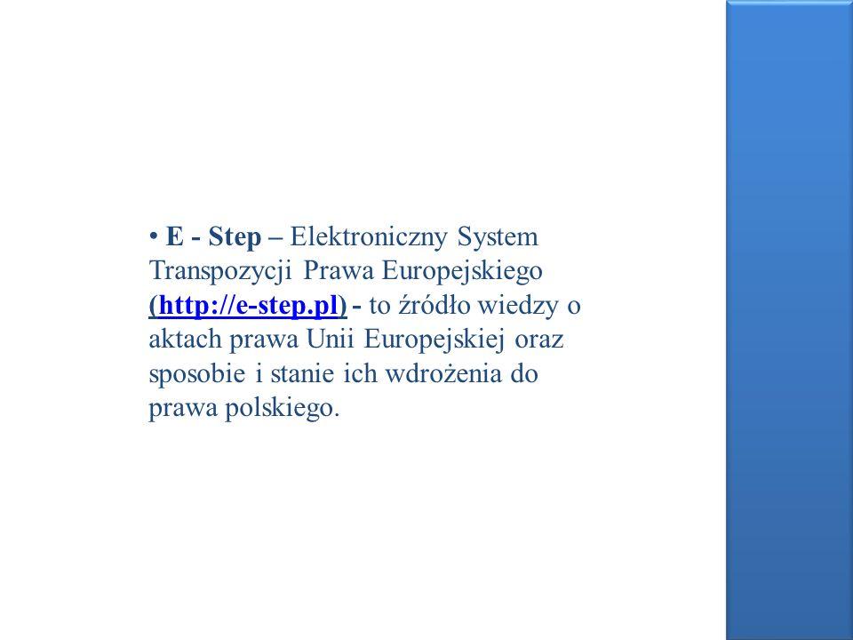 E - Step – Elektroniczny System Transpozycji Prawa Europejskiego (http://e-step.pl) - to źródło wiedzy o aktach prawa Unii Europejskiej oraz sposobie