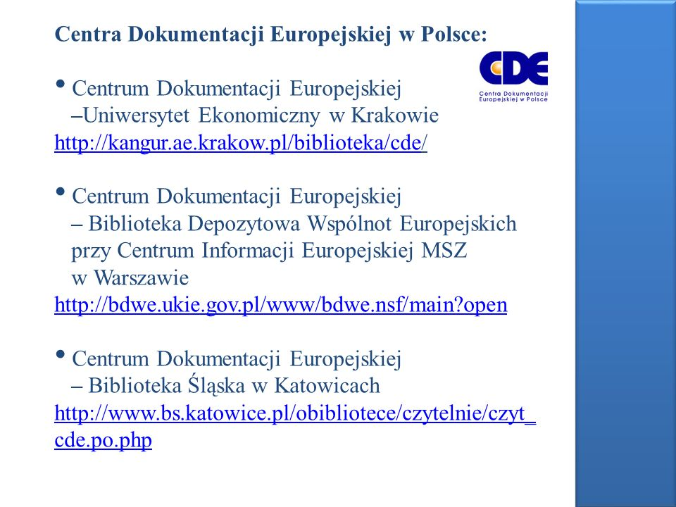 Centra Dokumentacji Europejskiej w Polsce: Centrum Dokumentacji Europejskiej –Uniwersytet Ekonomiczny w Krakowie http://kangur.ae.krakow.pl/biblioteka