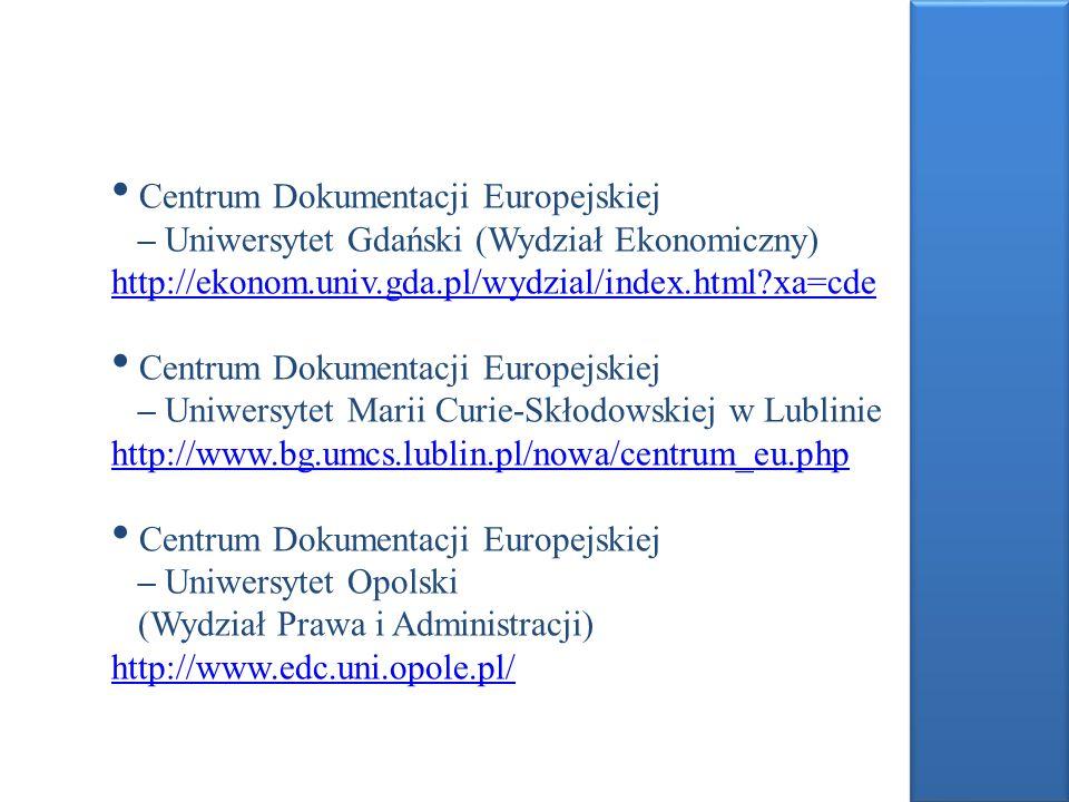Centrum Dokumentacji Europejskiej – Uniwersytet Gdański (Wydział Ekonomiczny) http://ekonom.univ.gda.pl/wydzial/index.html?xa=cde http://ekonom.univ.g