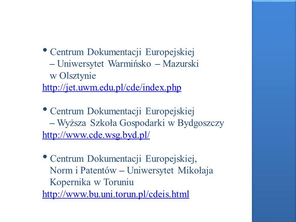 Centrum Dokumentacji Europejskiej – Uniwersytet Warmińsko – Mazurski w Olsztynie http://jet.uwm.edu.pl/cde/index.php http://jet.uwm.edu.pl/cde/index.p