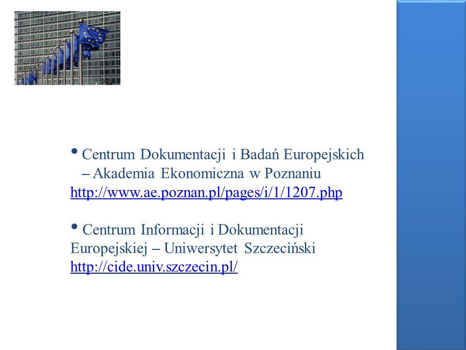 Centrum Dokumentacji i Badań Europejskich – Akademia Ekonomiczna w Poznaniu http://www.ae.poznan.pl/pages/i/1/1207.php http://www.ae.poznan.pl/pages/i