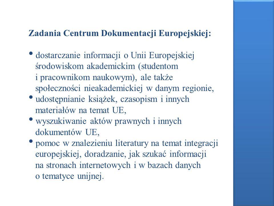 Zadania Centrum Dokumentacji Europejskiej: dostarczanie informacji o Unii Europejskiej środowiskom akademickim (studentom i pracownikom naukowym), ale