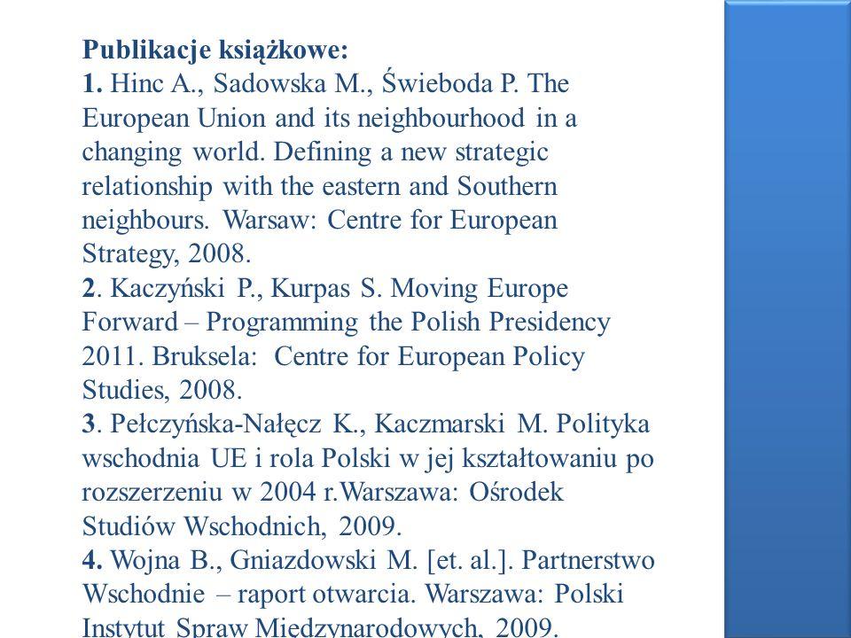 Publikacje książkowe: 1. Hinc A., Sadowska M., Świeboda P. The European Union and its neighbourhood in a changing world. Defining a new strategic rela