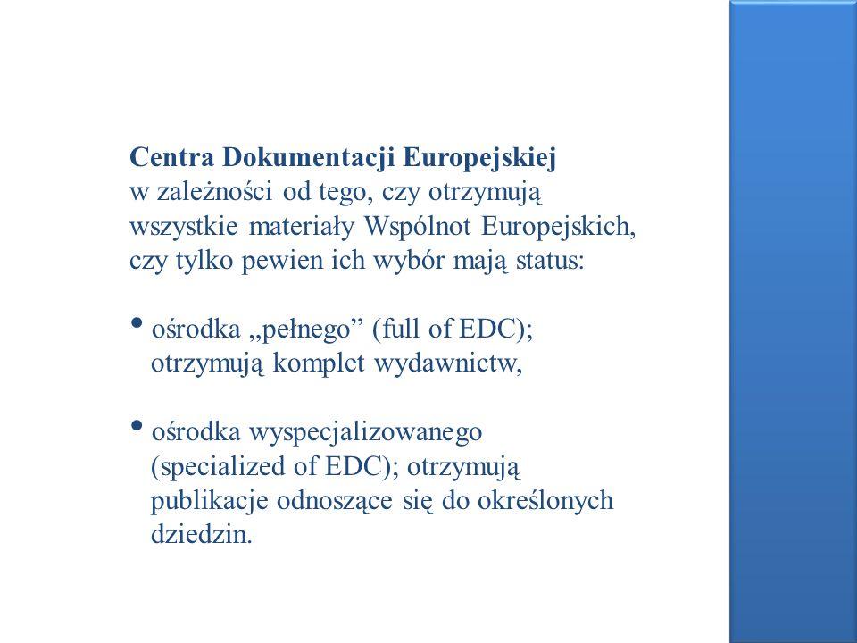 Centra Dokumentacji Europejskiej w zależności od tego, czy otrzymują wszystkie materiały Wspólnot Europejskich, czy tylko pewien ich wybór mają status