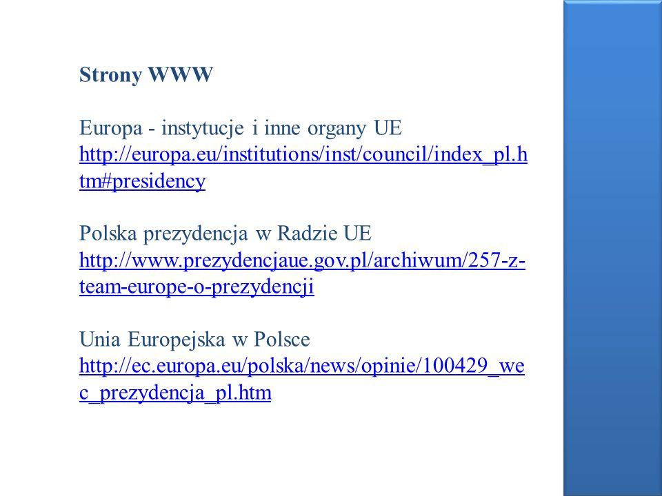 Strony WWW Europa - instytucje i inne organy UE http://europa.eu/institutions/inst/council/index_pl.h tm#presidency Polska prezydencja w Radzie UE htt