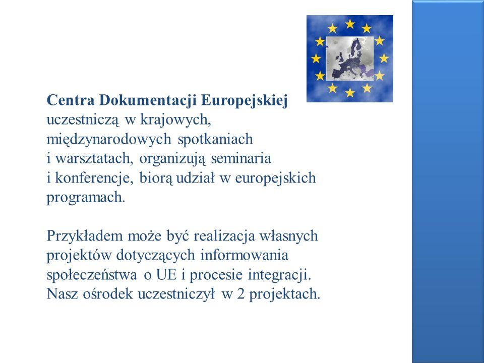 Centra Dokumentacji Europejskiej uczestniczą w krajowych, międzynarodowych spotkaniach i warsztatach, organizują seminaria i konferencje, biorą udział