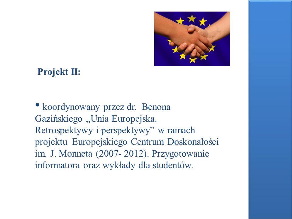 Projekt II: koordynowany przez dr. Benona Gazińskiego Unia Europejska. Retrospektywy i perspektywy w ramach projektu Europejskiego Centrum Doskonałośc