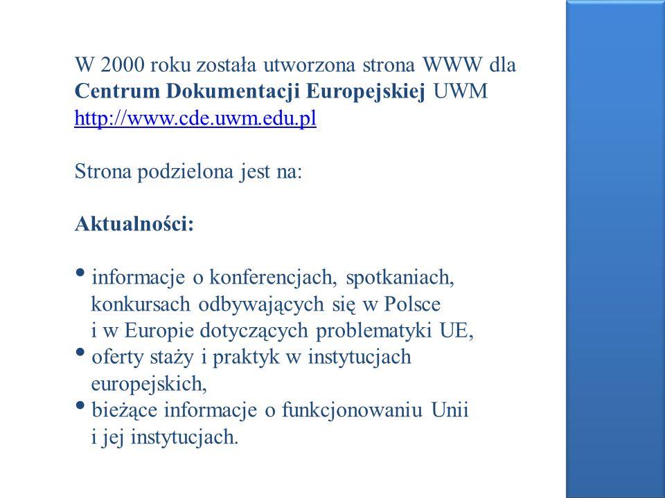 W 2000 roku została utworzona strona WWW dla Centrum Dokumentacji Europejskiej UWM http://www.cde.uwm.edu.pl http://www.cde.uwm.edu.pl Strona podzielo