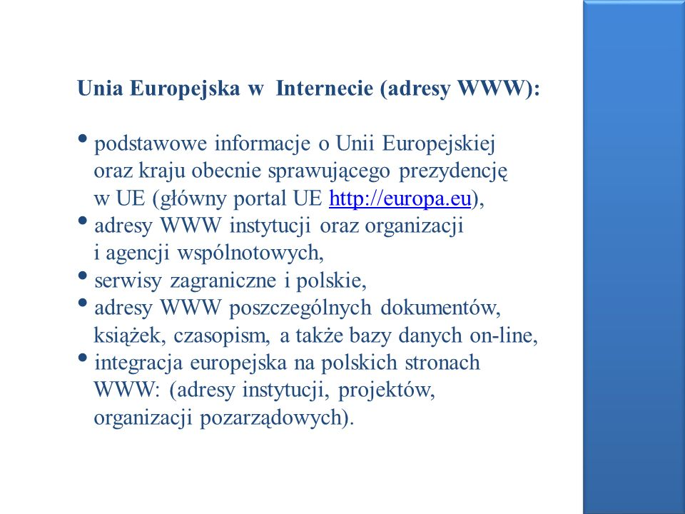 Unia Europejska w Internecie (adresy WWW): podstawowe informacje o Unii Europejskiej oraz kraju obecnie sprawującego prezydencję w UE (główny portal U