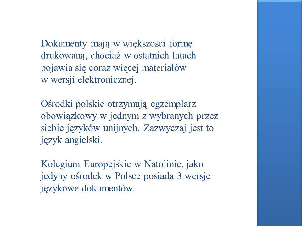 Dokumenty mają w większości formę drukowaną, chociaż w ostatnich latach pojawia się coraz więcej materiałów w wersji elektronicznej. Ośrodki polskie o