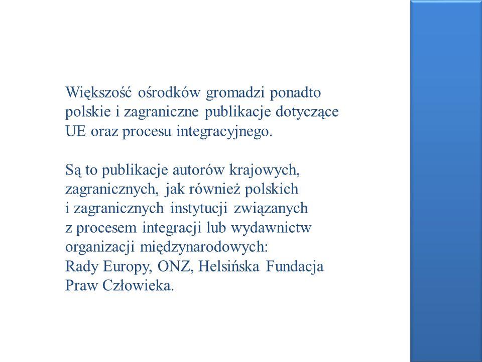 Większość ośrodków gromadzi ponadto polskie i zagraniczne publikacje dotyczące UE oraz procesu integracyjnego. Są to publikacje autorów krajowych, zag