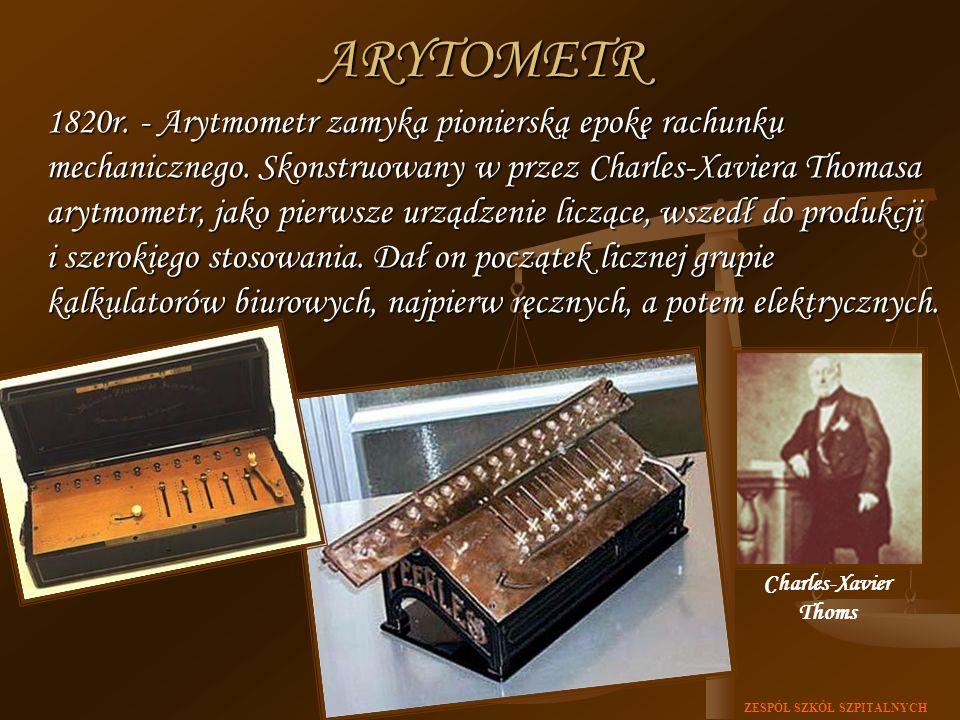 ZESPÓŁ SZKÓŁ SZPITALNYCHARYTOMETR 1820r. - Arytmometr zamyka pionierską epokę rachunku mechanicznego. Skonstruowany w przez Charles-Xaviera Thomasa ar