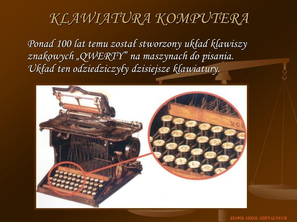 ZESPÓŁ SZKÓŁ SZPITALNYCH Ponad 100 lat temu został stworzony układ klawiszy znakowych QWERTY na maszynach do pisania. Układ ten odziedziczyły dzisiejs