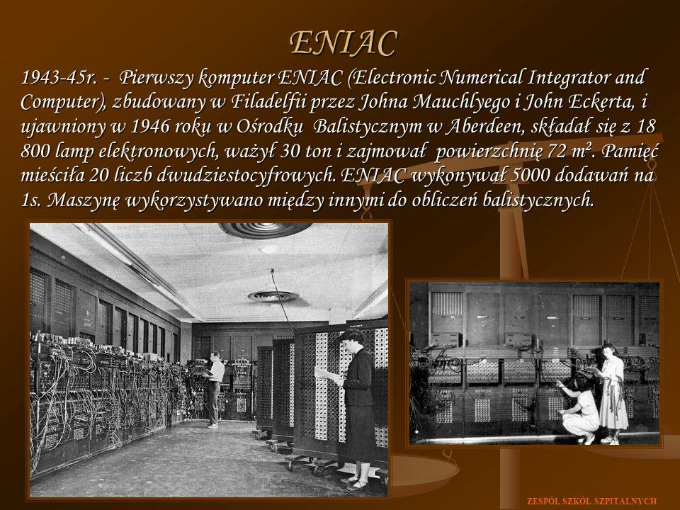 ZESPÓŁ SZKÓŁ SZPITALNYCHENIAC 1943-45r. - Pierwszy komputer ENIAC (Electronic Numerical Integrator and Computer), zbudowany w Filadelfii przez Johna M