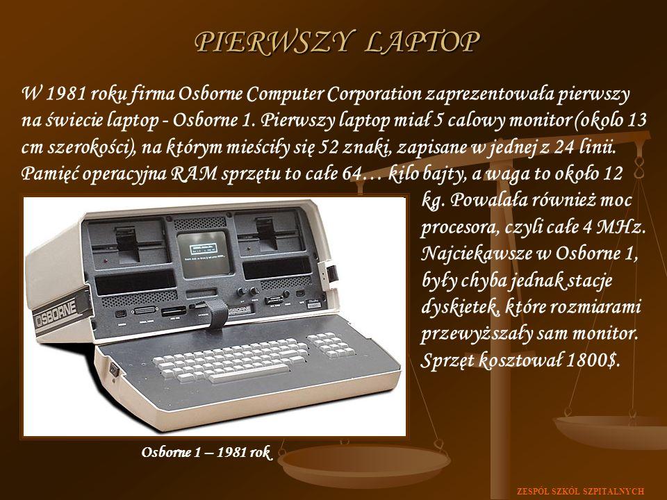 ZESPÓŁ SZKÓŁ SZPITALNYCH W 1981 roku firma Osborne Computer Corporation zaprezentowała pierwszy na świecie laptop - Osborne 1. Pierwszy laptop miał 5